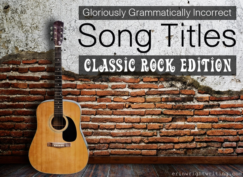 Grammatically Incorrect Song Titles: Classic Rock Edition