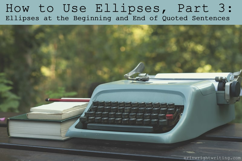 How to Use Ellipses, Part 3: Ellipses at the Beginning and End of Quoted Sentences
