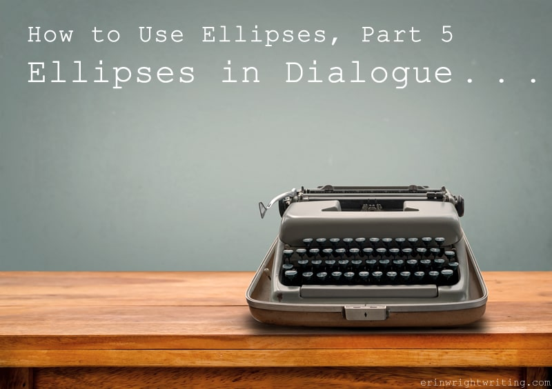 How to Use Ellipses, Part 5: Ellipses in Dialogue