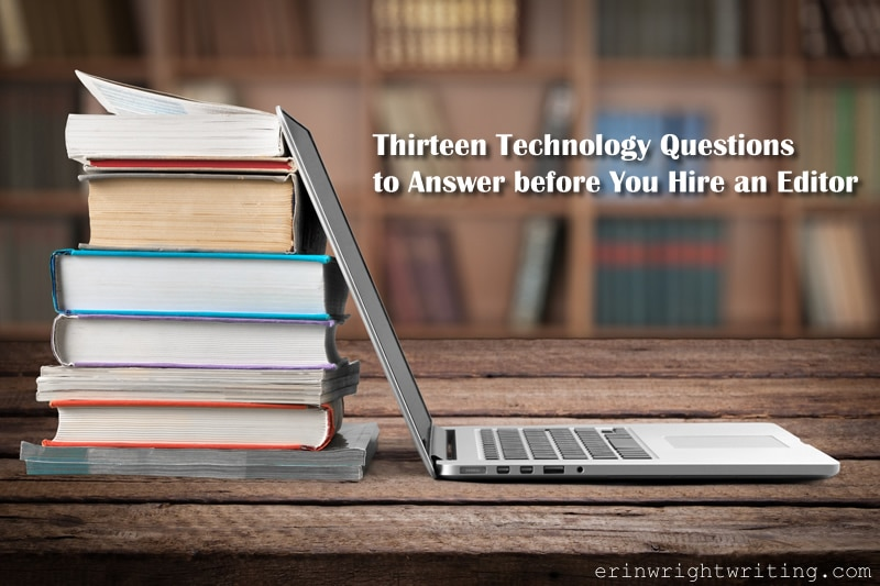 13 Technology Quesitons to Answer before You Hire an Editor