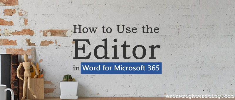 "Items on desk with text overlay ""How to Use the Editor in Word for Microsoft 365"