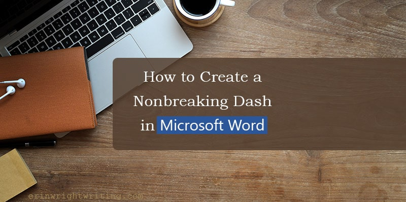 "Laptop on wooden desk with text overlay ""How to Create a Nonbreaking Dash in Microsoft Word"""