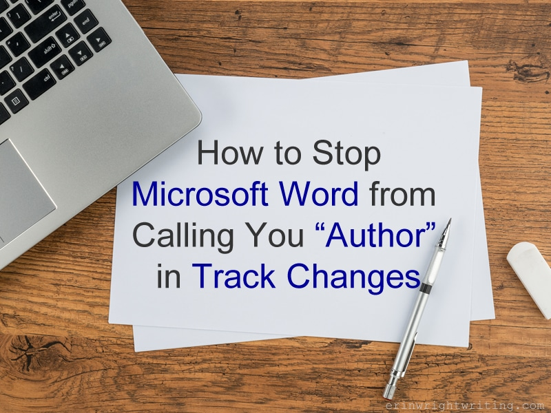 "Laptop and paper on wood table with title overlay ""How to Stop Microsoft Word from Calling You Author in Track Changes"""