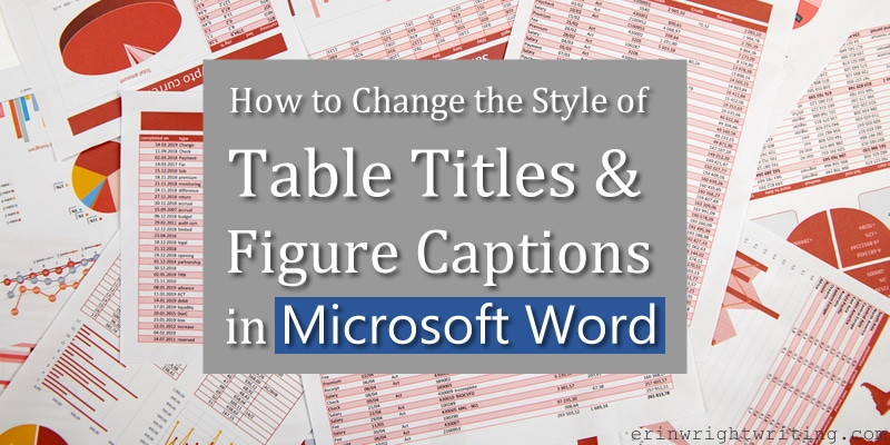 "Scattered paper with tables and figures with a text overlay ""How to Change the Style of Table Titles and Figure Captions in Microsoft Word"