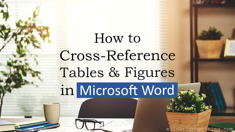 "Office desk in front of window with text overlay ""How to Cross-Reference Tables & Figures in Microsoft Word"""