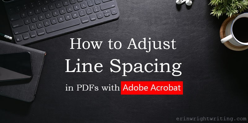 """Keyboard on black leather desk cover with text overlay """"How to Adjust Line Spacing in PDFs with Adobe Acrobat"""""""