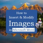 "Dogs visiting the Grand Tetons with text overlay ""How to Insert and Modify Images in Microsoft Word"""