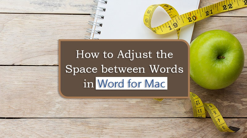 """Apple with notebook and measuring tape with text overlay """"How to Adjust the Space between Words in Word for Mac"""""""